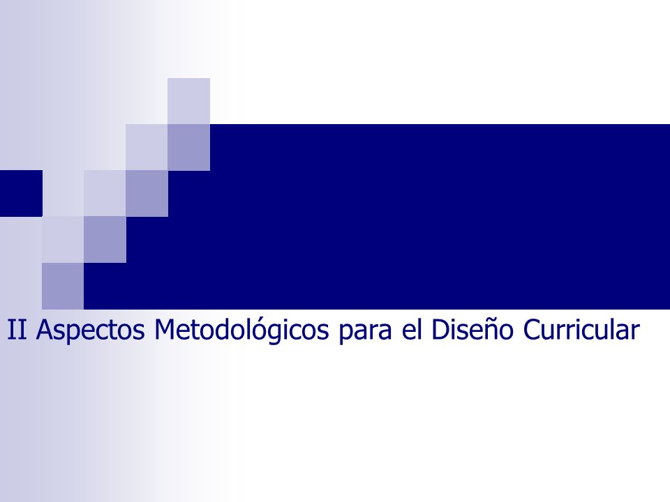 II Aspectos Metodológicos para el Diseño Curricular