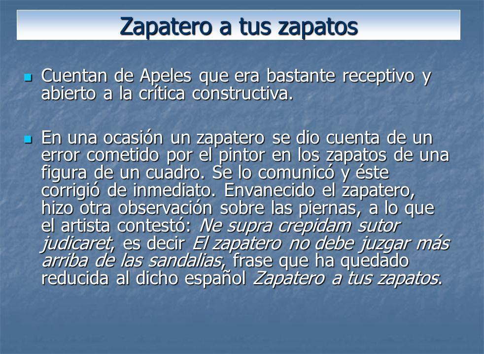 Zapatero a tus zapatos Cuentan de Apeles que era bastante receptivo y abierto a la crítica constructiva.