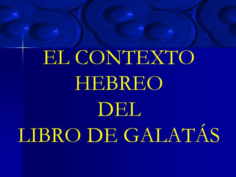 EL CONTEXTO HEBREO DEL LIBRO DE GALATÁS