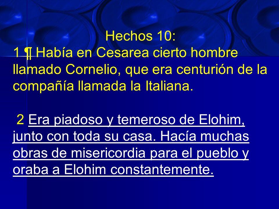 Hechos 10: 1 ¶ Había en Cesarea cierto hombre llamado Cornelio, que era centurión de la compañía llamada la Italiana.