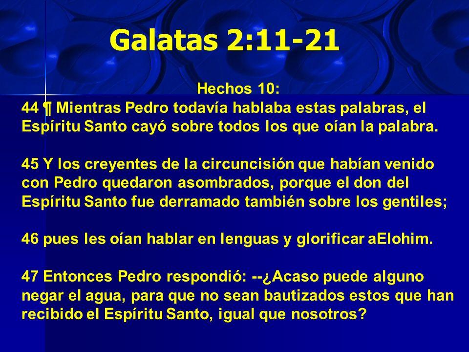 Galatas 2:11-21 Hechos 10: 44 ¶ Mientras Pedro todavía hablaba estas palabras, el Espíritu Santo cayó sobre todos los que oían la palabra.