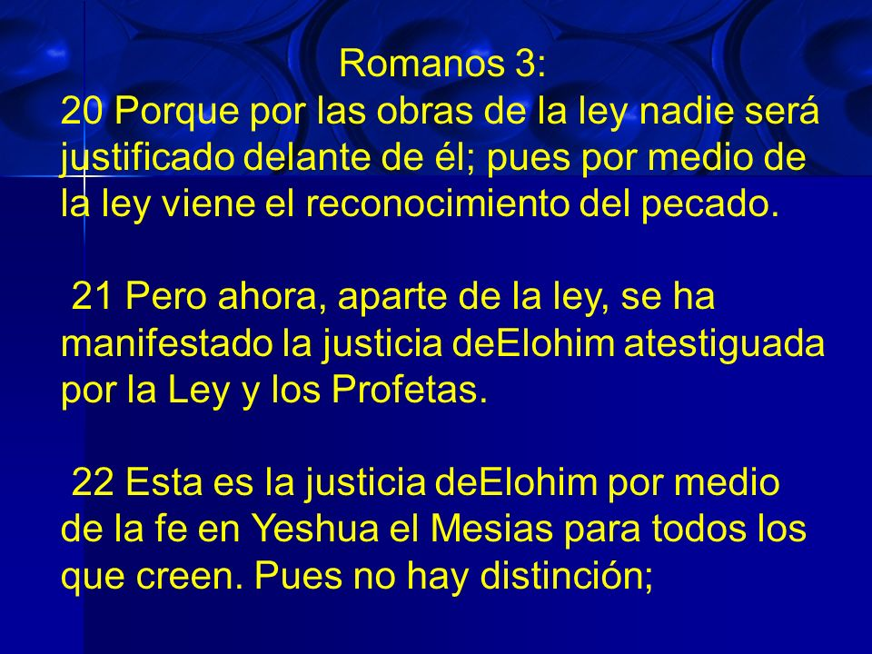 Romanos 3:20 Porque por las obras de la ley nadie será justificado delante de él; pues por medio de la ley viene el reconocimiento del pecado.