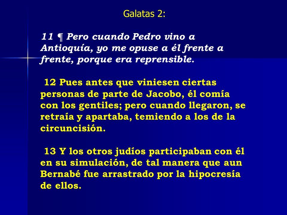 Galatas 2: 11 ¶ Pero cuando Pedro vino a Antioquía, yo me opuse a él frente a frente, porque era reprensible.