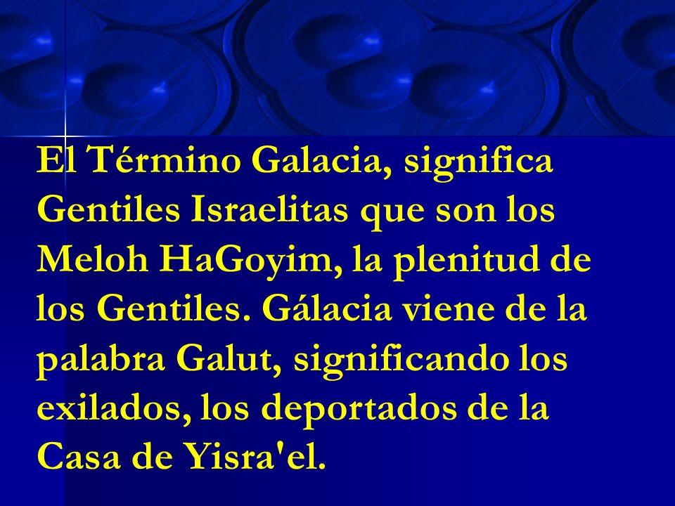 El Término Galacia, significa Gentiles Israelitas que son los Meloh HaGoyim, la plenitud de los Gentiles.