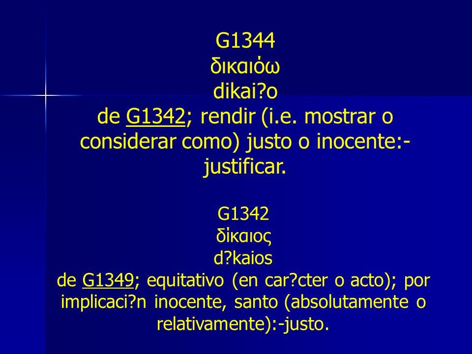 G1344 δικαιόω. dikai o. de G1342; rendir (i.e. mostrar o considerar como) justo o inocente:-justificar.