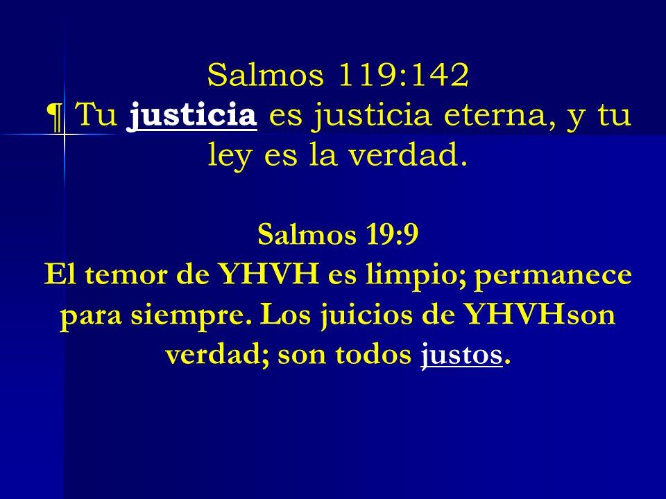 ¶ Tu justicia es justicia eterna, y tu ley es la verdad.
