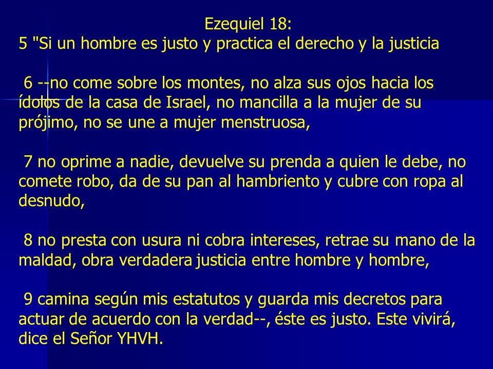 Ezequiel 18:5 Si un hombre es justo y practica el derecho y la justicia.