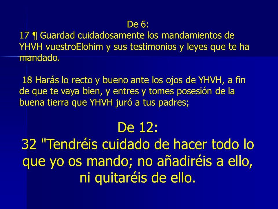 De 6:17 ¶ Guardad cuidadosamente los mandamientos de YHVH vuestroElohim y sus testimonios y leyes que te ha mandado.