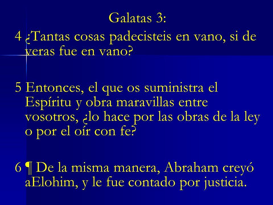 Galatas 3: 4 ¿Tantas cosas padecisteis en vano, si de veras fue en vano