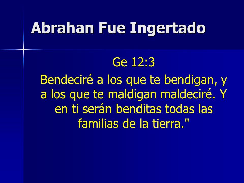 Abrahan Fue Ingertado Ge 12:3.