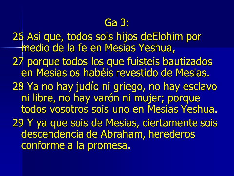 Ga 3: 26 Así que, todos sois hijos deElohim por medio de la fe en Mesias Yeshua,