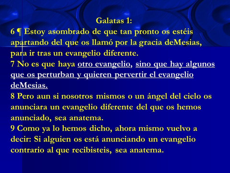 Galatas 1: 6 ¶ Estoy asombrado de que tan pronto os estéis apartando del que os llamó por la gracia deMesias, para ir tras un evangelio diferente.