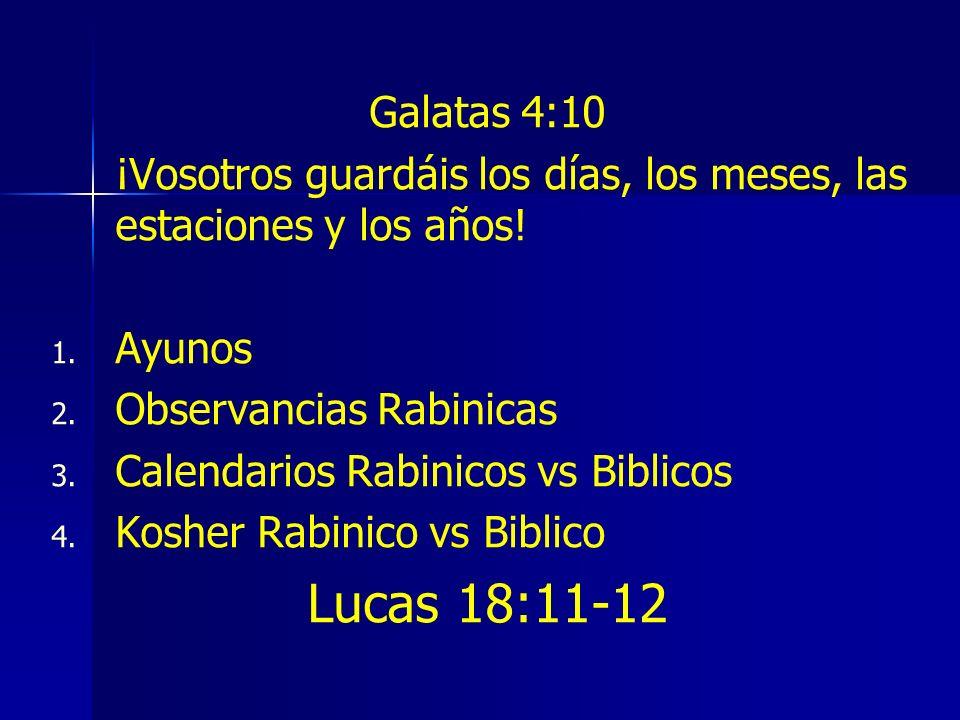 Galatas 4:10¡Vosotros guardáis los días, los meses, las estaciones y los años! Ayunos. Observancias Rabinicas.