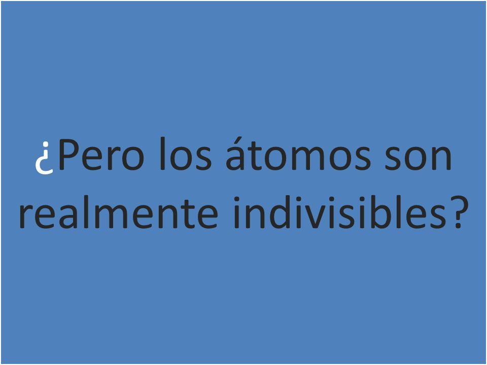 ¿Pero los átomos son realmente indivisibles