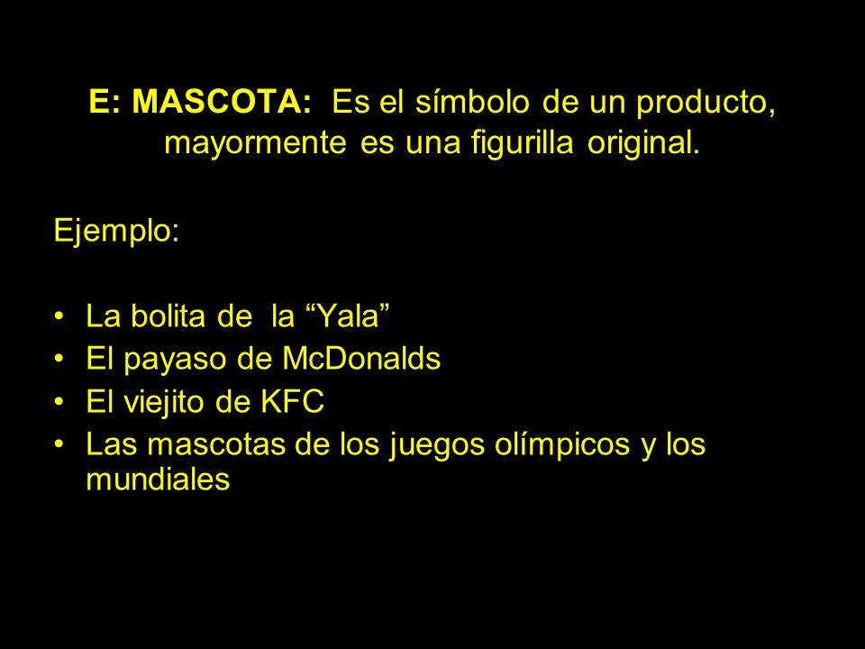 E: MASCOTA: Es el símbolo de un producto, mayormente es una figurilla original.