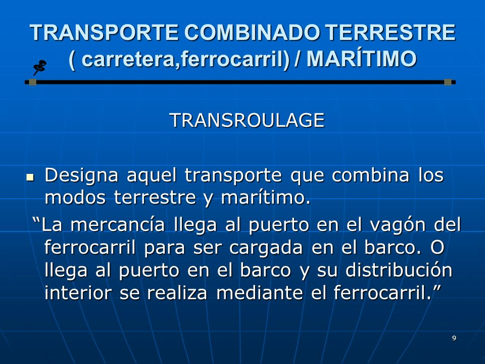 TRANSPORTE COMBINADO TERRESTRE ( carretera,ferrocarril) / MARÍTIMO
