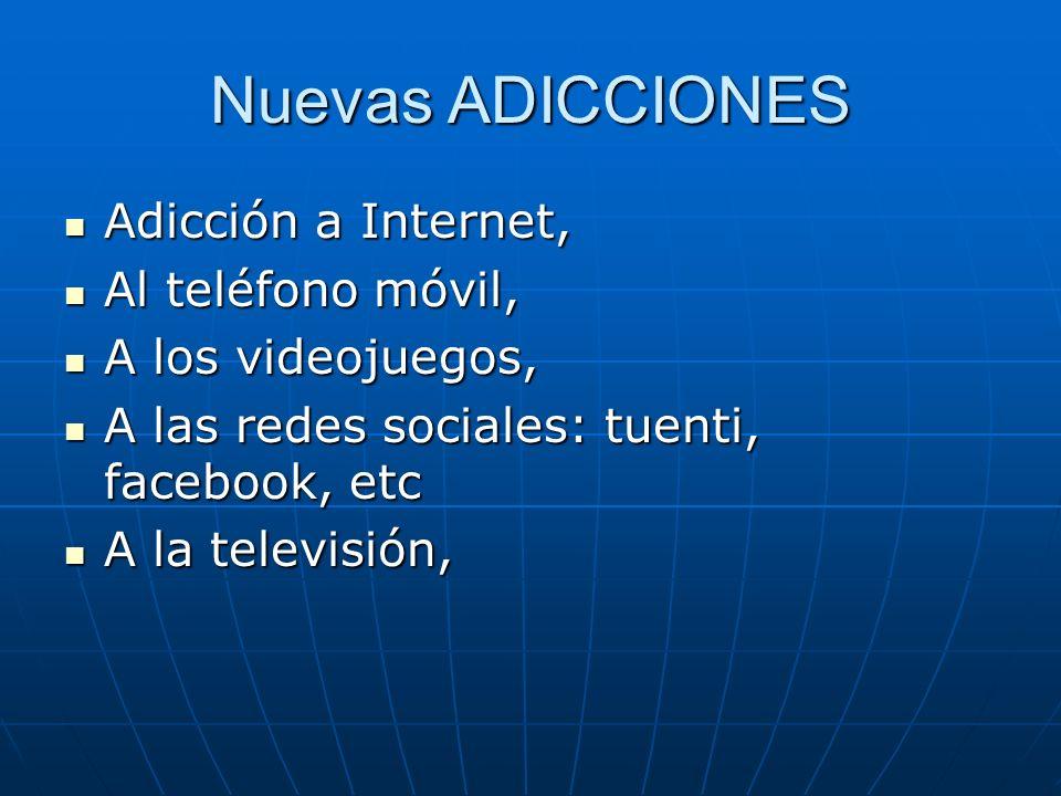 Nuevas ADICCIONES Adicción a Internet, Al teléfono móvil,