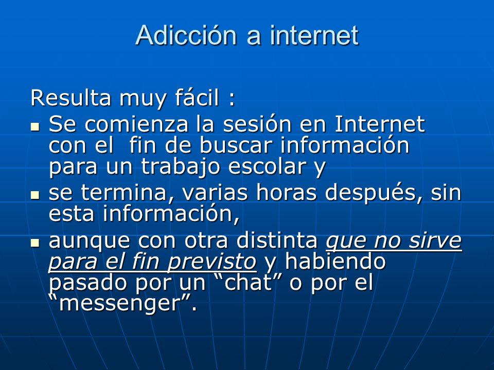 Adicción a internet Resulta muy fácil :