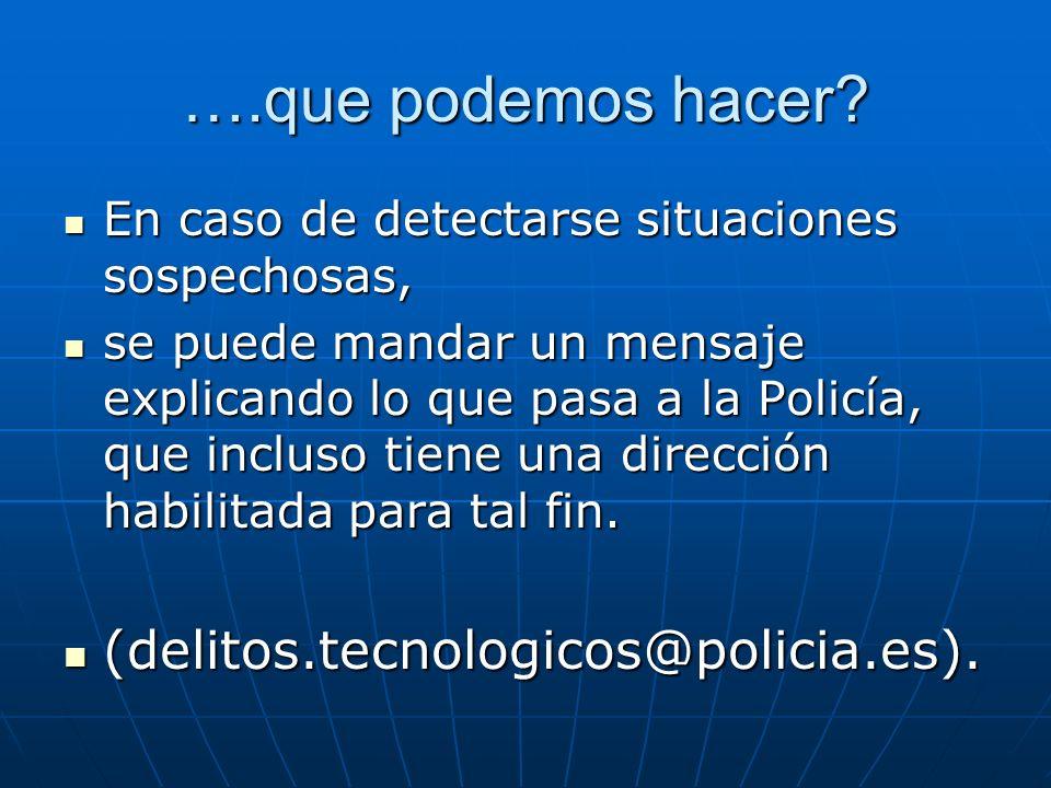 ….que podemos hacer (delitos.tecnologicos@policia.es).