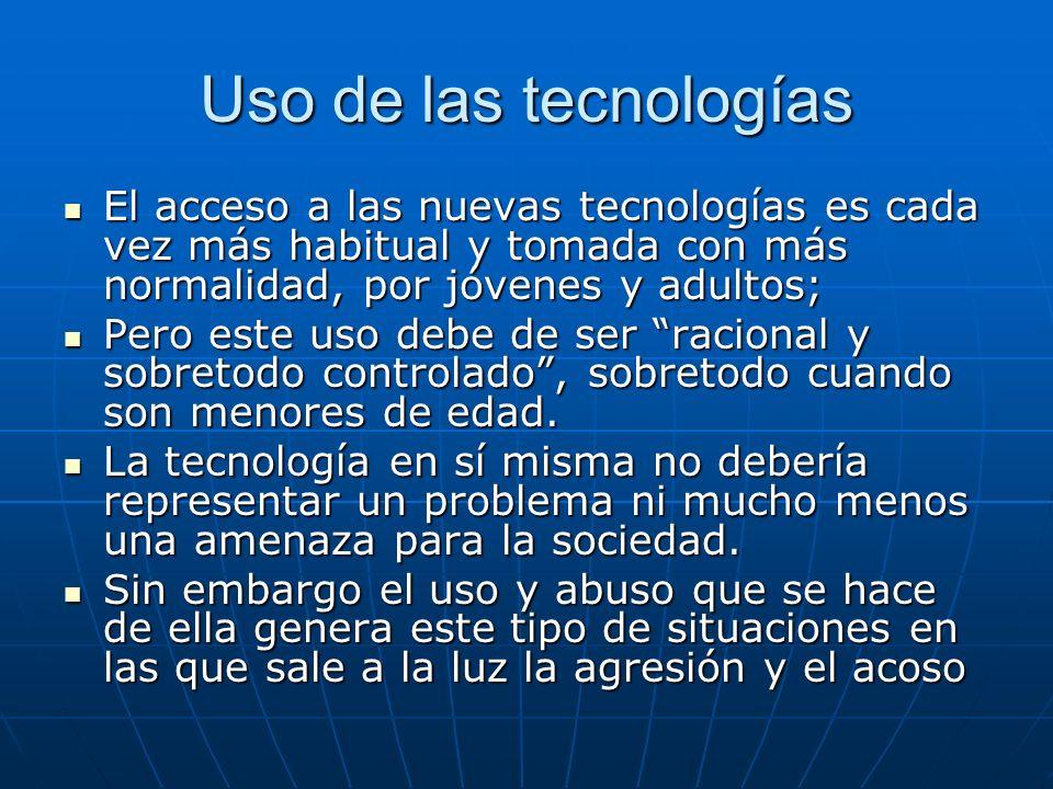 Uso de las tecnologías El acceso a las nuevas tecnologías es cada vez más habitual y tomada con más normalidad, por jóvenes y adultos;
