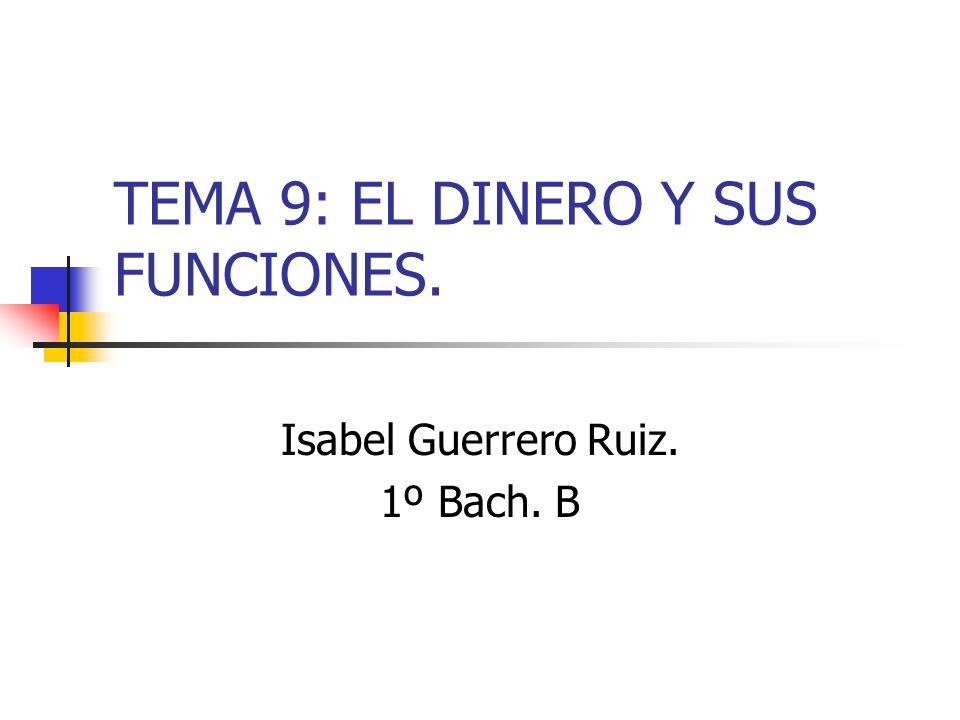 TEMA 9: EL DINERO Y SUS FUNCIONES.