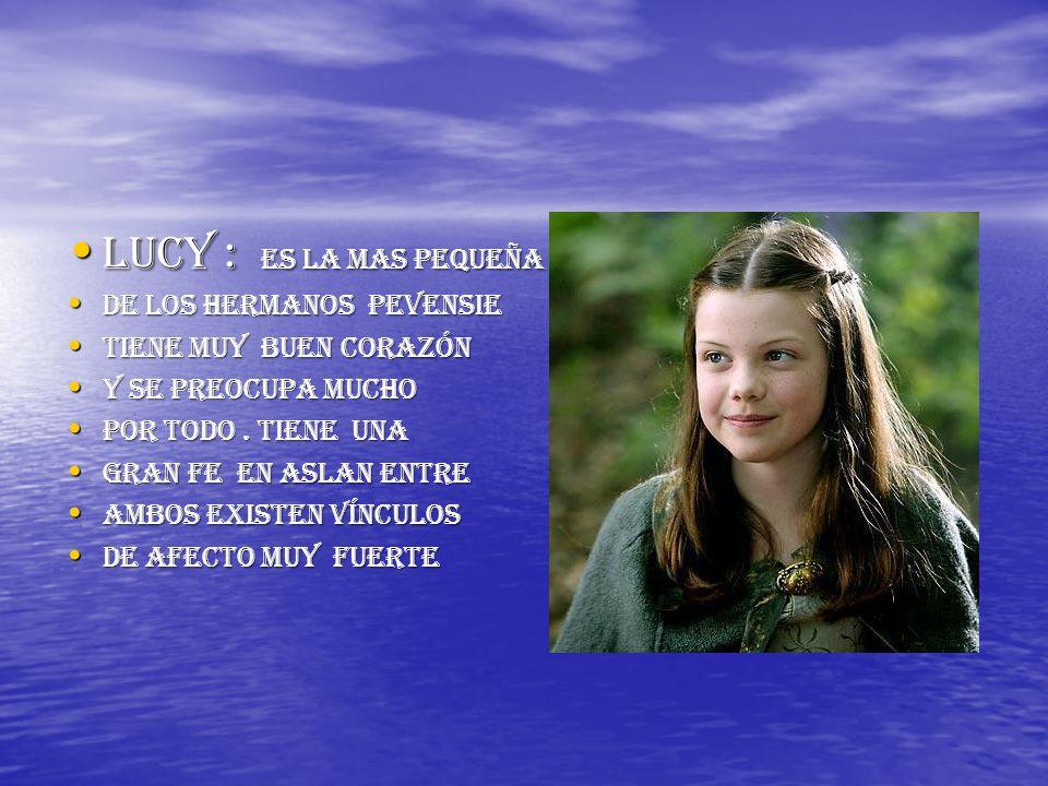 Lucy : es la mas pequeña De los hermanos pevensie