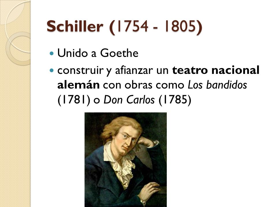 Schiller (1754 - 1805) Unido a Goethe