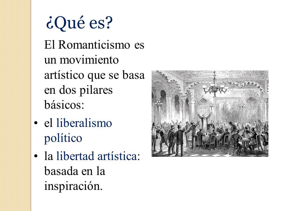 ¿Qué es El Romanticismo es un movimiento artístico que se basa en dos pilares básicos: el liberalismo político.