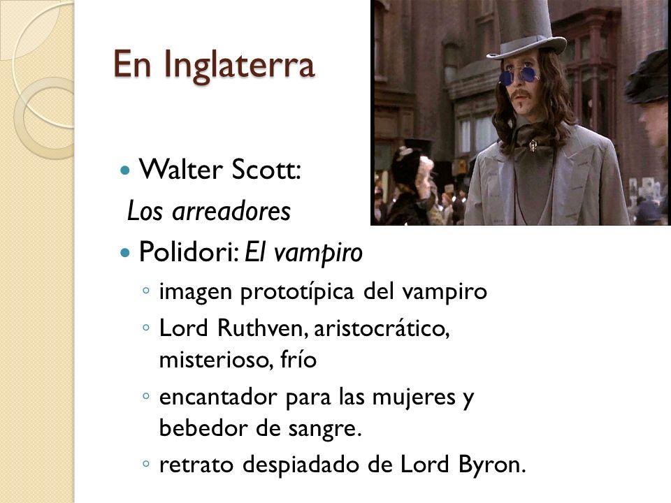 En Inglaterra Walter Scott: Los arreadores Polidori: El vampiro