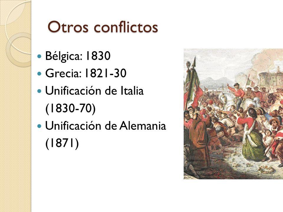 Otros conflictos Bélgica: 1830 Grecia: 1821-30 Unificación de Italia