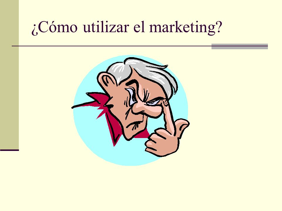 ¿Cómo utilizar el marketing