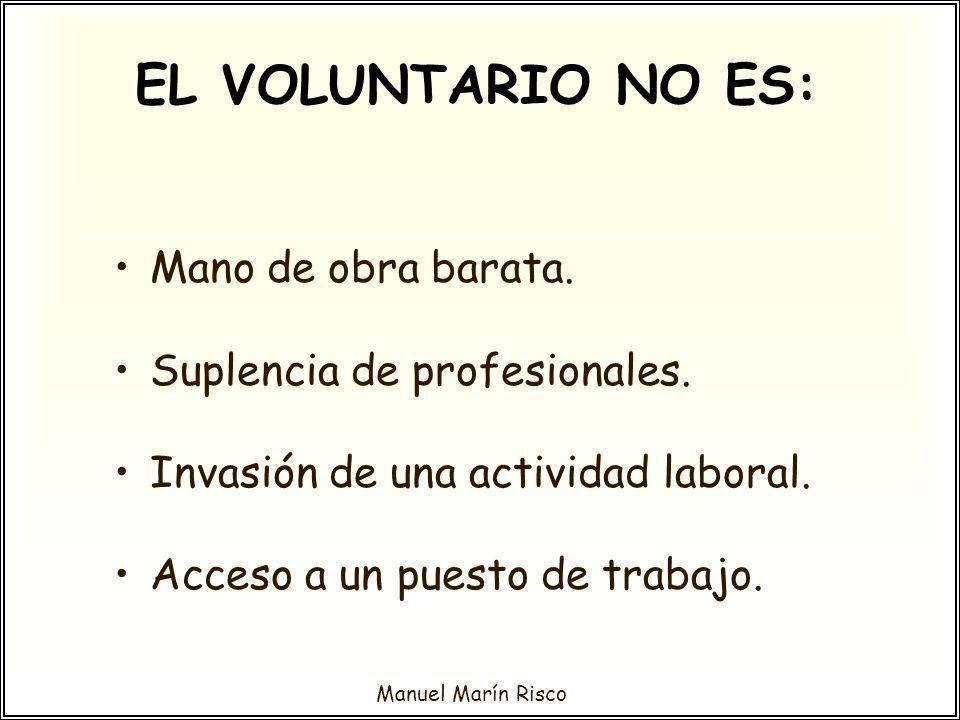 EL VOLUNTARIO NO ES: Mano de obra barata. Suplencia de profesionales.
