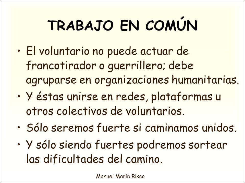 TRABAJO EN COMÚN El voluntario no puede actuar de francotirador o guerrillero; debe agruparse en organizaciones humanitarias.