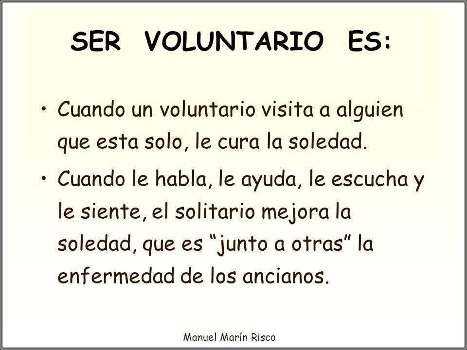 SER VOLUNTARIO ES: Cuando un voluntario visita a alguien que esta solo, le cura la soledad.