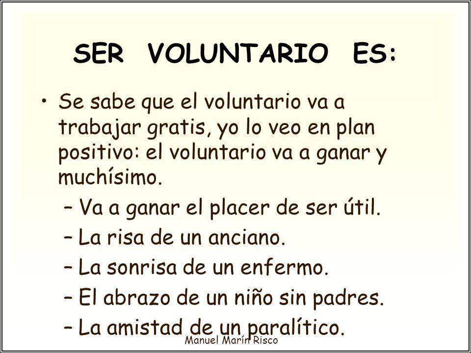 SER VOLUNTARIO ES: Se sabe que el voluntario va a trabajar gratis, yo lo veo en plan positivo: el voluntario va a ganar y muchísimo.