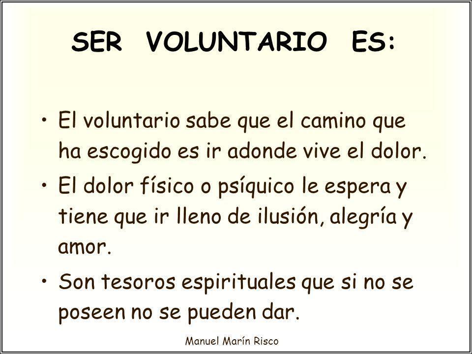 SER VOLUNTARIO ES: El voluntario sabe que el camino que ha escogido es ir adonde vive el dolor.