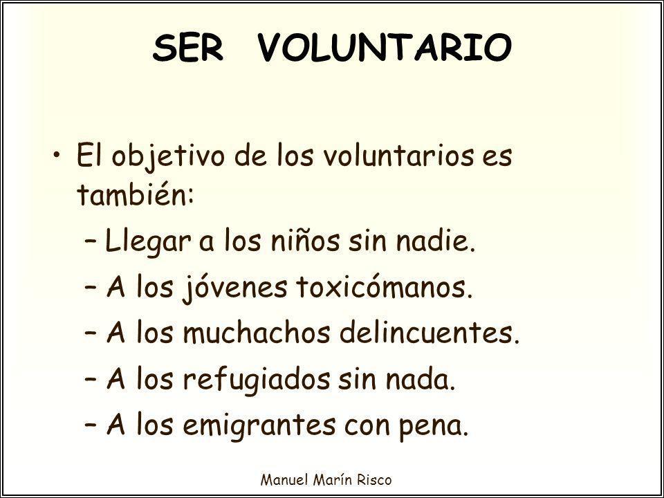 SER VOLUNTARIO El objetivo de los voluntarios es también: