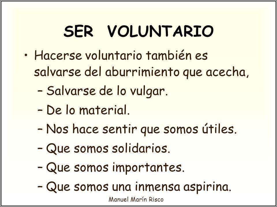 SER VOLUNTARIO Hacerse voluntario también es salvarse del aburrimiento que acecha, Salvarse de lo vulgar.
