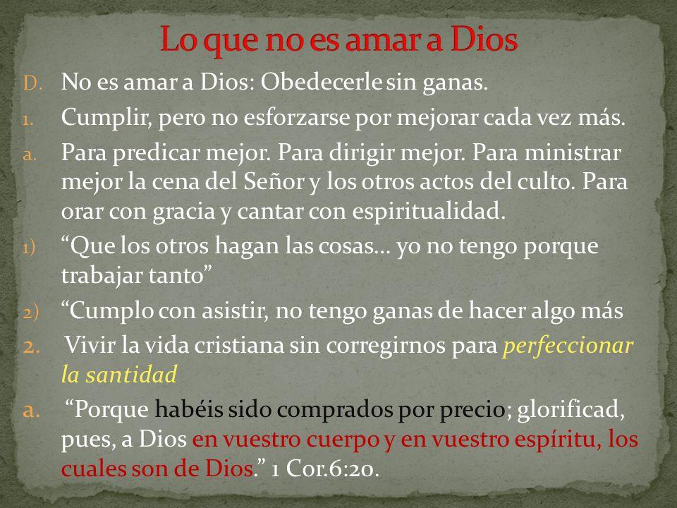 Lo que no es amar a Dios No es amar a Dios: Obedecerle sin ganas.