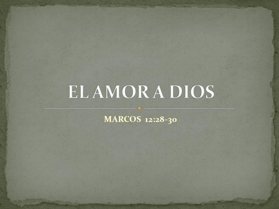 EL AMOR A DIOS MARCOS 12:28-30