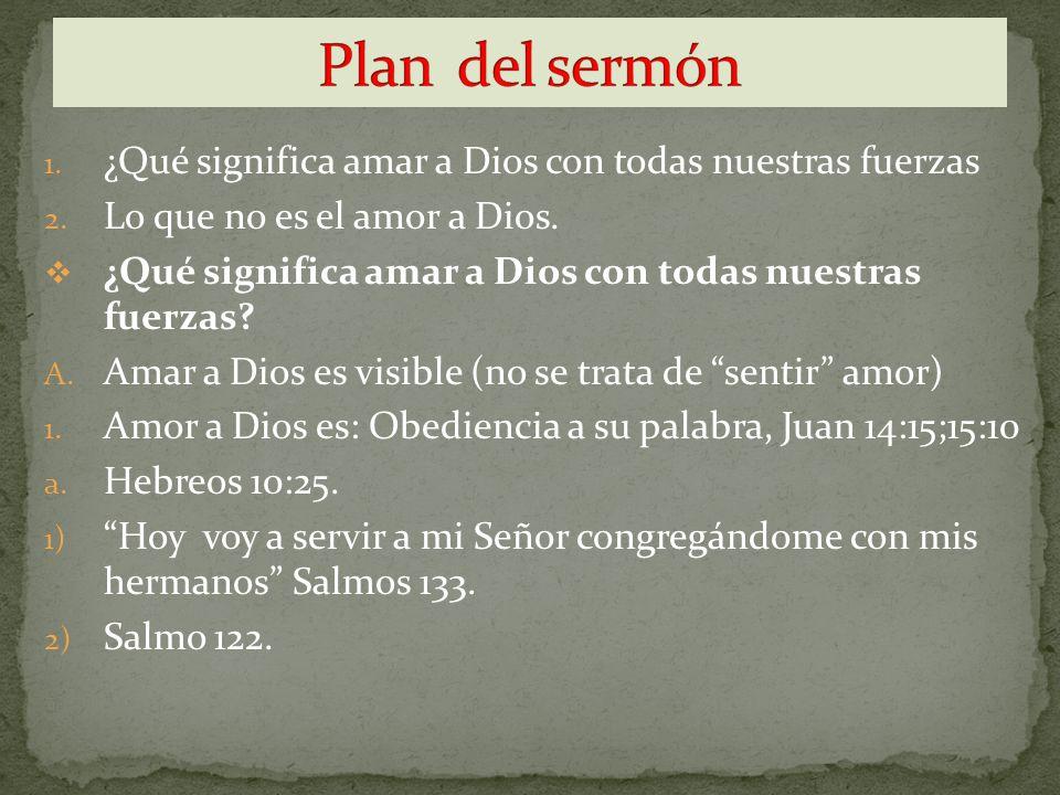 Plan del sermón ¿Qué significa amar a Dios con todas nuestras fuerzas