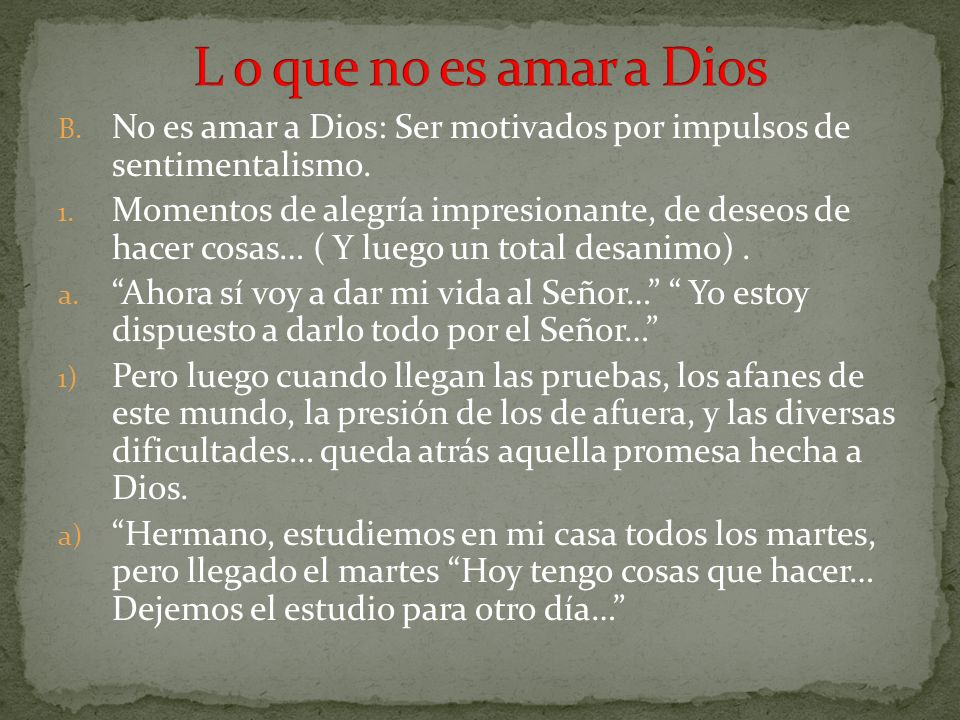 L o que no es amar a Dios No es amar a Dios: Ser motivados por impulsos de sentimentalismo.