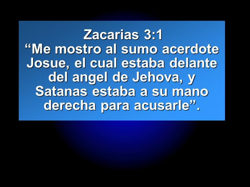 Zacarias 3:1 Me mostro al sumo acerdote Josue, el cual estaba delante del angel de Jehova, y Satanas estaba a su mano derecha para acusarle .