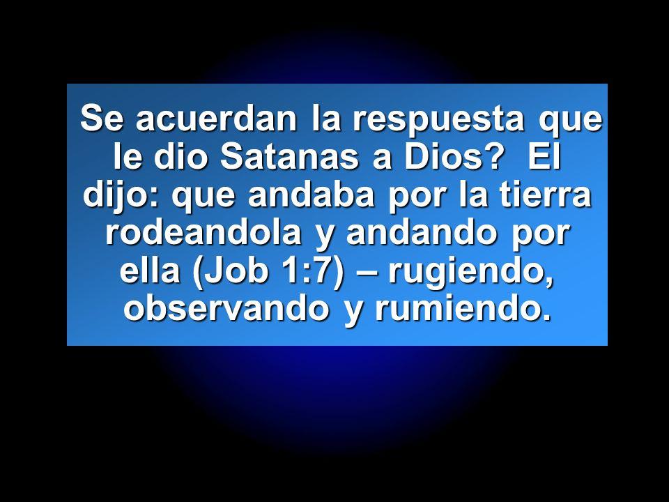 Se acuerdan la respuesta que le dio Satanas a Dios