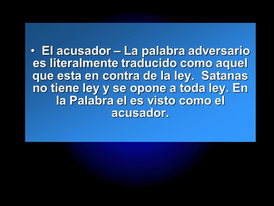 El acusador – La palabra adversario es literalmente traducido como aquel que esta en contra de la ley.
