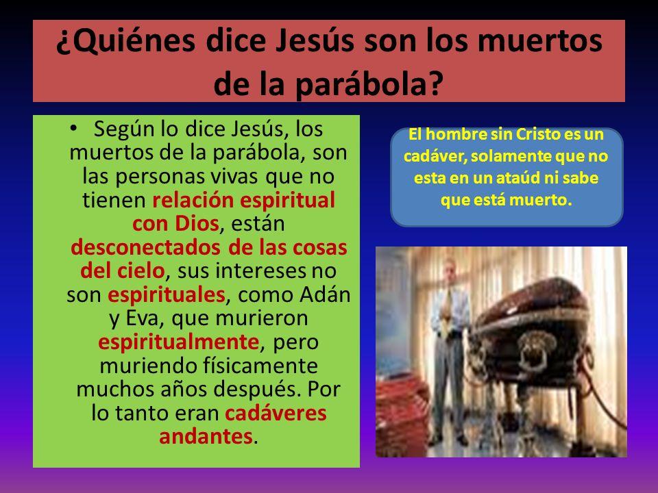 ¿Quiénes dice Jesús son los muertos de la parábola
