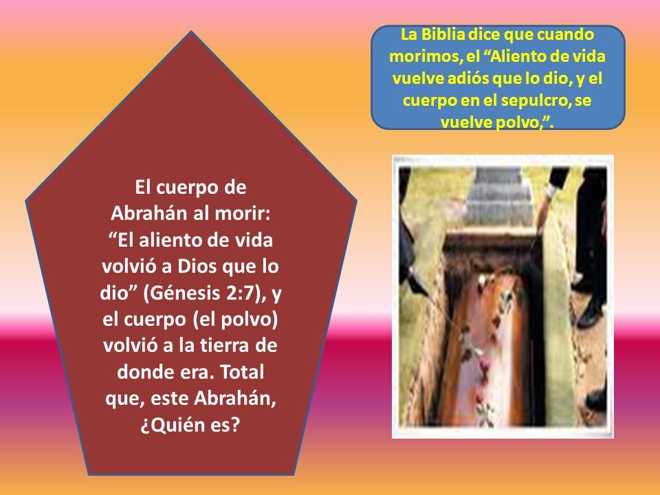 La Biblia dice que cuando morimos, el Aliento de vida vuelve adiós que lo dio, y el cuerpo en el sepulcro, se vuelve polvo, .