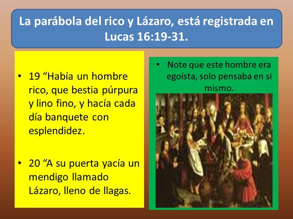 La parábola del rico y Lázaro, está registrada en Lucas 16:19-31.