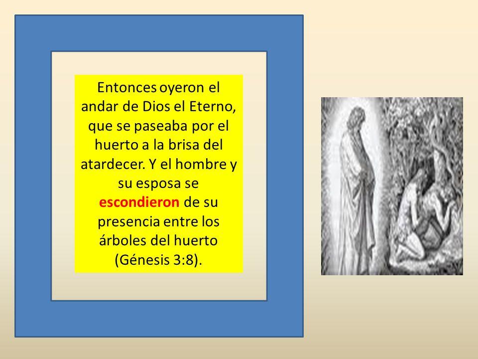 Entonces oyeron el andar de Dios el Eterno, que se paseaba por el huerto a la brisa del atardecer.