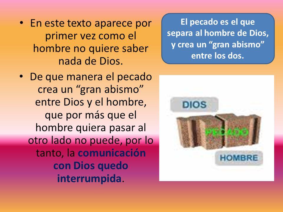 El pecado es el que separa al hombre de Dios, y crea un gran abismo entre los dos.